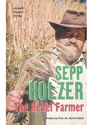 Sepp Holzer Rebel Farmer